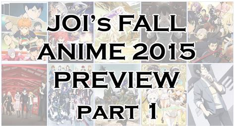 joi s fall anime 2015 preview part 1