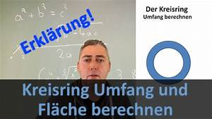 Fläche Und Umfang Berechnen : kreisring umfang und fl che berechnen erkl rung youtube ~ Themetempest.com Abrechnung