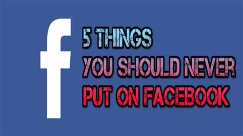 5 Things You Should Never Put On Facebook Youtube