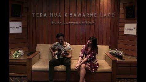 Tera Hua X Sawarne Lage