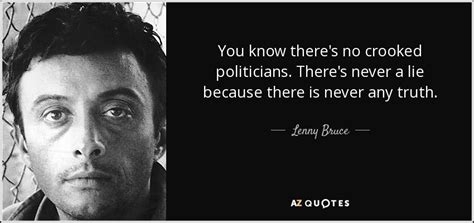 lenny bruce quote     crooked politicians