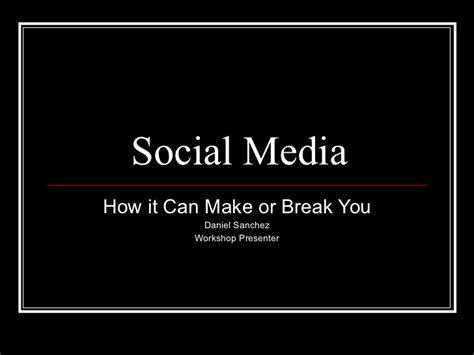 How Social Media Can Make Or Break You