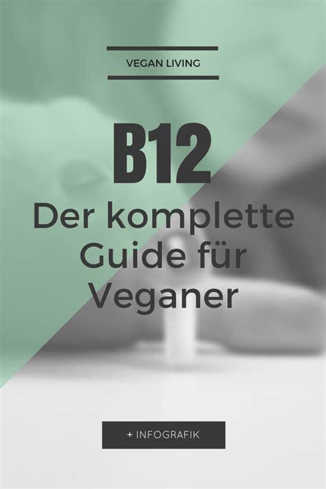 vitamine für veganer vitamin b12 der komplette guide f 252 r veganer vitamine