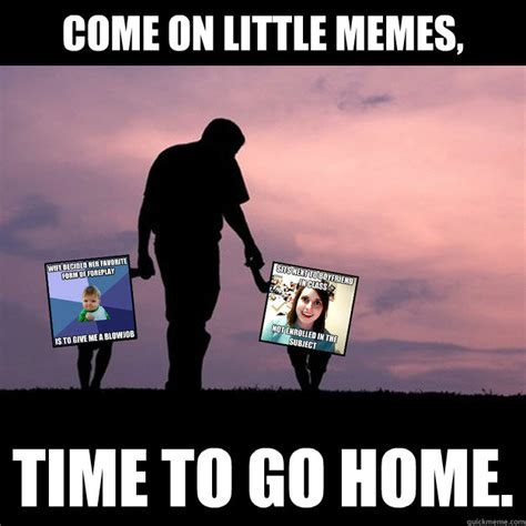 Time Meme - come on little memes time to go home lost memes quickmeme