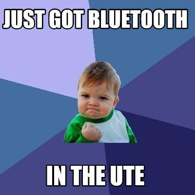 Ute Memes - meme creator just got bluetooth in the ute meme generator at memecreator org
