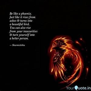 Be like a phoen... Phoenix Bird Tattoo Quotes