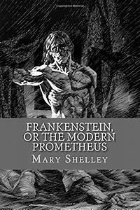 Frankenstein, or the Modern Prometheus (English Edition ...