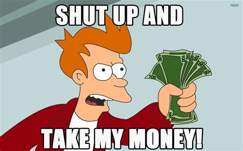 Take All My Money Meme - futurama meme money philip j fry shut up and take my walldevil