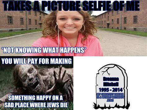 Auschwitz Memes - dont let the dead rise breanna auschwitz selfie know your meme