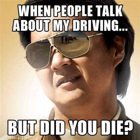 Die Meme - when people talk about my driving but did you die thehangover mrchow jesustakethewheel