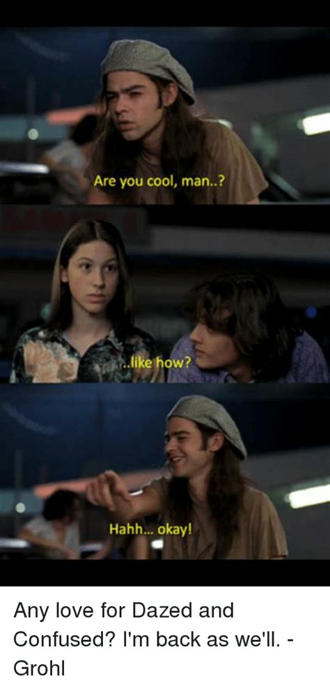 Dazed And Confused Meme - are you cool man like how hahh okay any love for dazed and confused i m back as we ll