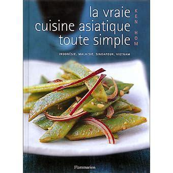 cuisine asiatique simple la vraie cuisine asiatique toute simple relié ken hom
