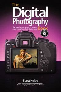The Digital Photography Book, Volume 4: The Step-by-Step ...