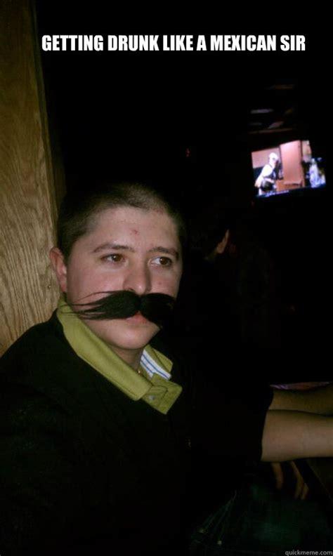 Drunk Mexican Meme - getting drunk like a mexican sir misc quickmeme