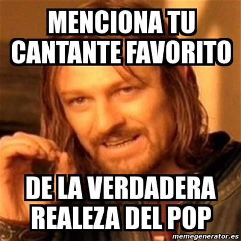 Boromir Meme Generator - meme boromir menciona tu cantante favorito de la verdadera realeza del pop 1880617
