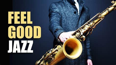 best jazz songs feel jazz uplifting relaxing jazz for work
