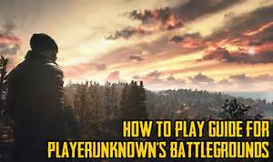How to Play Guide for PLAYERUNKNOWN's BATTLEGROUNDS ...