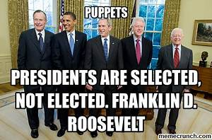 FDR said presidents are selected and not elected ...