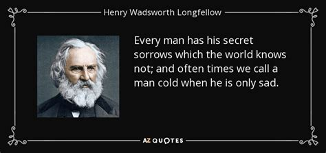 Henry Wadsworth Longfellow quote: Every man has his secret ...