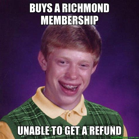 Richmond Memes - buys a richmond membership unable to get a refund aussie bad luck brian aussie memes