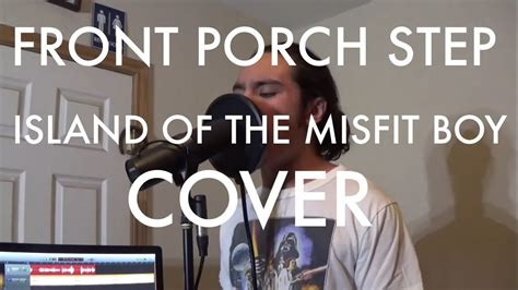 Front Porch Step Island Of The Misfit Boy Lyrics by Front Porch Step Island Of The Misfit Boy Vocal Cover