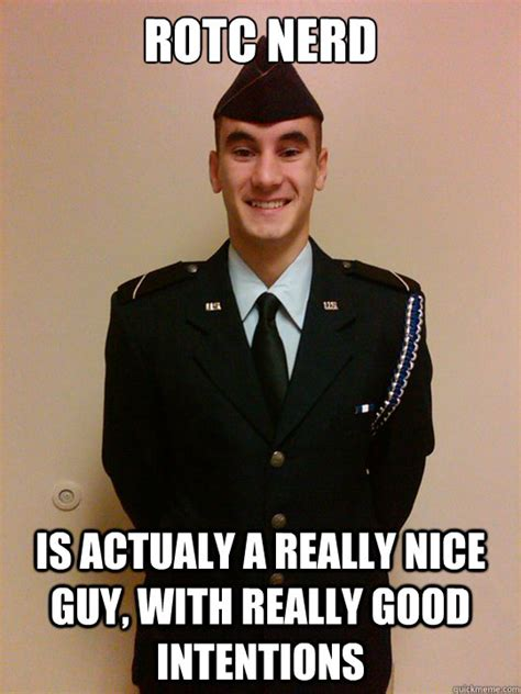 Rotc Memes - rotc nerd is actualy a really nice guy with really good intentions misc quickmeme