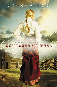Remember Me When by Ginny Aiken   Hachette Book Group