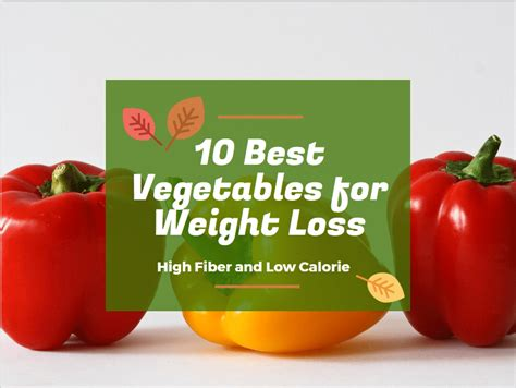 10 Best Vegetables For Weight Loss  High Fiber And Low