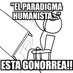 Rage Guy Meme Generator - meme desk flip rage guy quot el paradigma humanista quot esta gonorrea 1496604