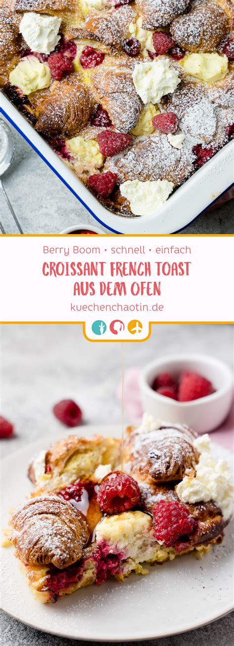 croissant french toast mit himbeeren aus dem ofen