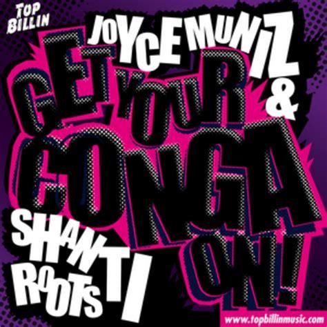 Get Your Conga On By Joyce Munizshanti Roots Feat Kudra