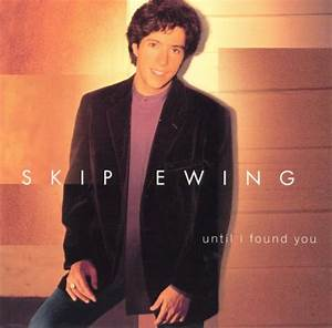 Until I Found You - Skip Ewing   Songs, Reviews, Credits   AllMusic  Until