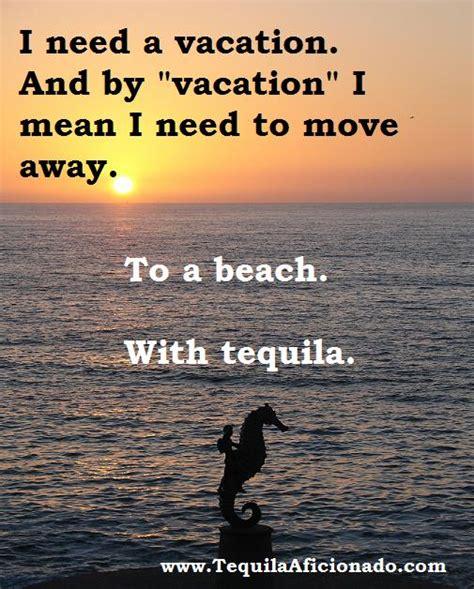 I Need A Vacation Meme - need a vacation tequila aficionado