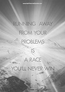 Quotes SMF Running away from your problems... | words to ...