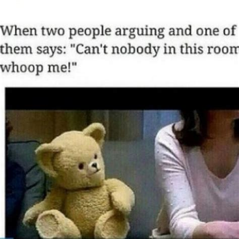 Snuggle Bear Meme - when two people arguing and one of them says quot can t nobody in this room whoop me quot