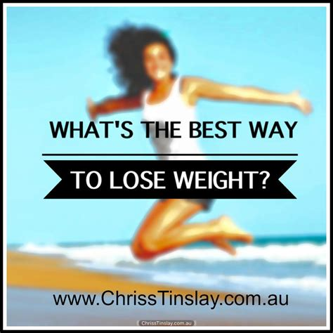 What's The Best Way To Lose Weight? Chrisstinslaycom