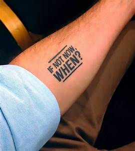 If Not Now When Tattoo Idea