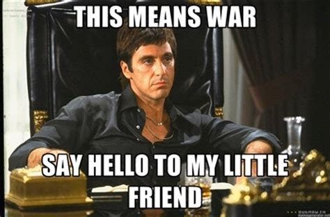 Scarface Memes - say hello to my little friend this means war say hello to my little friend scarface meme