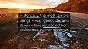 """Howard Zinn Quote: """"Historically, the most terrible things ..."""