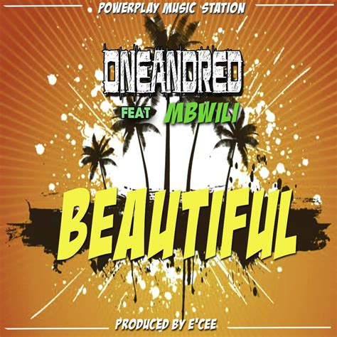 Oneandred Ft Mbwili Beautiful Prod By E Cee