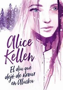 Rese U00f1a  El D U00eda Que Dej U00f3 De Nevar En Alaska  Alice Kellen