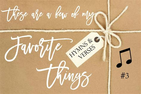A Few of My Favorite Things #3 - Hymns and Verses