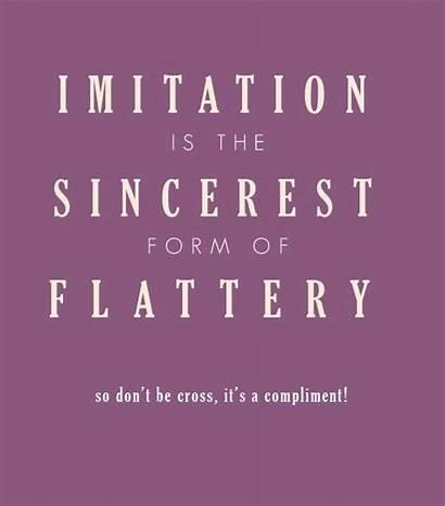 Imitation Quotes Copy Flattery Form Compliment Sincerest