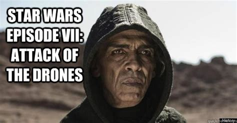 Star Wars 7 Meme - star wars episode vii attack of the drones revenge of the sith quickmeme