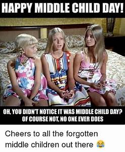HAPPY MIDDLE CHILD DAY! OH YOU DIDNTNOTICEITWASMIDDLECHILD ...