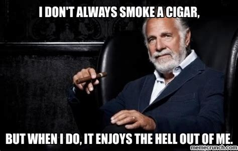 Cigar Guy Meme - most interesting man in the world on cigars