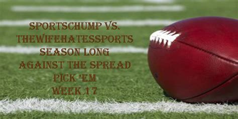 Week Seventeen Against The Spread Pick 'em Sportschump Vs Kp Vs Moms?  Sports Chump