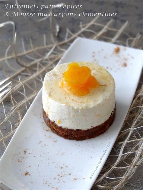dessert a base de clementine entremets d 233 pices et mousse de mascarpone aux cl 233 mentines 201 pices moi