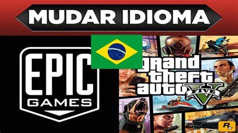 GTA V Epic Games: Como Alterar o Idioma Para Português ...
