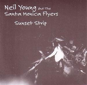 Neil Young & the Santa Monica Flyers / Sunset Strip / 1CD ...